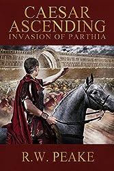 Caesar Ascending: Invasion of Parthia (English Edition)