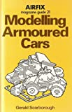 """Modelling Armoured Cars (""""Airfix Magazine"""" Guide 21)"""
