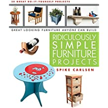 Ridiculously Simple Furniture Projects: Great Looking Furniture Anyone Can Build (English Edition)
