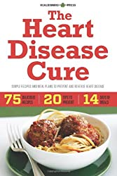 The Heart Disease Cure: Simple Recipes and Meal Plans to Prevent and Reverse Heart Disease