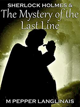 Sherlock Holmes & The Mystery of the Last Line (New Sherlock Holmes Adventures Book 2) by [Langlinais, M Pepper]