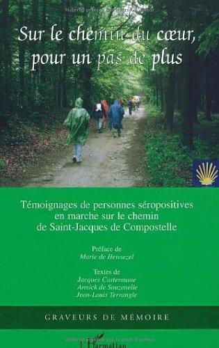 Sur le chemin du coeur, pour un pas de plus : Marche sur le chemin de Saint-Jacques-de-Compostelle, Recueil de trente-neuf témoignages