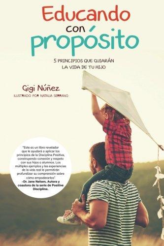 Educando con Propósito: 5 principios que guiarán la vida de tu hijo por Gigi Nuñez