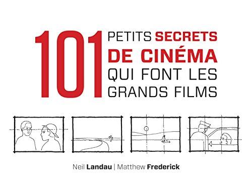 101 petits secrets de cinéma qui font les grands films par Neil Landau, Matthew Frederick