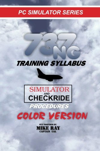 737NG Training Syllabus: for Flight Simulation: Volume 7 (Flight Simmer Training manuals)