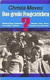 Das grosse Fragezeichen - Merkwürdige Erlebnisse von Astrid, Andreas, Monika, Peter, Maria, Thomas und Alexander - Christa Meves