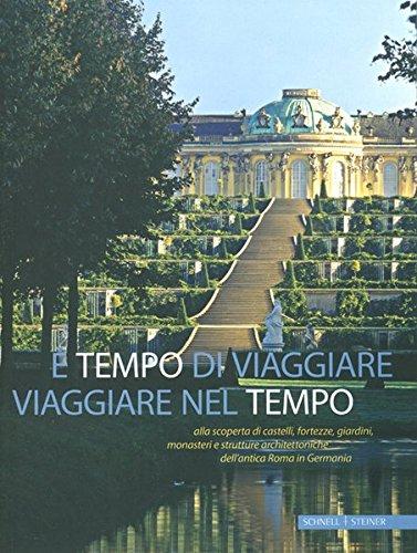 E Tempo Di Viaggiare: Viaggiare Nel Tempo Alla Scoperta Di Castelli, Palazzi, Giardini, Monasteri E Strutture Architettoniche Dell'antica Roma in Germania