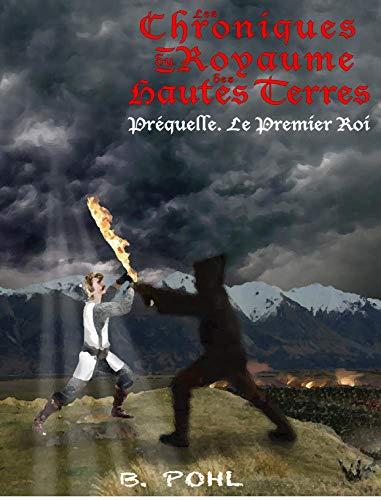 Couverture du livre Le Premier Roi (Les Chroniques du Royaume des Hautes Terres t. 0)