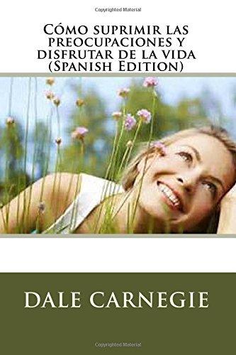 Cómo suprimir las preocupaciones y disfrutar de la vida (Spanish Edition)