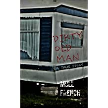 Dirty Old Man: A True Story by Moll French (2013-09-20)