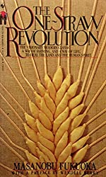 The One-Straw Revolution: An Introduction to Natural Farming: The Visionary Modern Classic: A Way of Farming, and a Way of Life, to Heal the Land and the Human Spirit by Masanobu Fukuoka (1985-03-01)