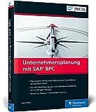 Unternehmensplanung mit SAP BPC: Planung mit SAP Business Planning and Consolidation leicht gemacht! (SAP PRESS)