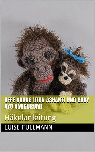 Affe Orang Utan Ashanti Und Baby Ayo Amigurumi Häkelanleitung