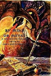 By Mind or Metal: A Fantasy Anthology