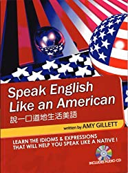 Speak English Like an American for Native Chinese Speakers: Learn the Idioms & Expressions You Need to Sound Like a Native! by Amy Gillett (2006-06-30)