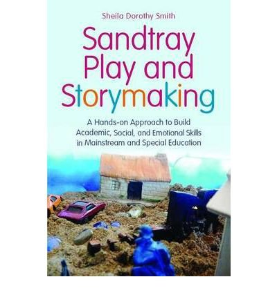 [(Sandtray Play and Storymaking: A Hands-On Approach to Build Academic, Social, and Emotional Skills in Mainstream and Special Education)] [Author: Sheila Dorothy Smith] published on (July, 2012)