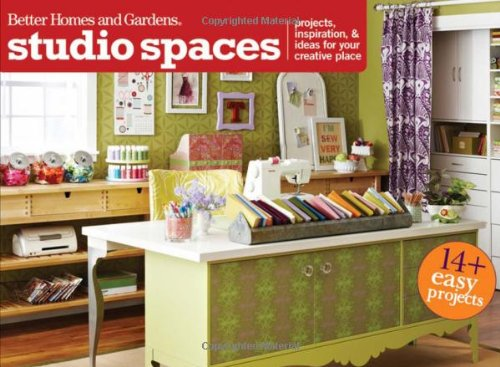 Studio Spaces: Projects, Inspiration & Ideas for Your Creative Place (Better Homes & Gardens Crafts)
