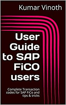 User Guide to SAP FiCO users: Complete Transaction codes for SAP FiCo and tips & tricks by [Vinoth, Kumar]