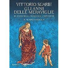 Gli anni delle meraviglie. Il tesoro d'Italia II: Da Piero della Francesca a Pontormo (Italian Edition)