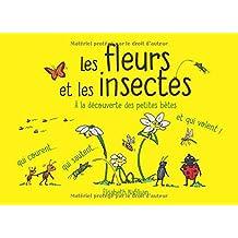 Les fleurs et les insectes: A la découverte des petites bêtes qui courent... qui sautent... et qui volent !