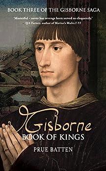 Gisborne: Book of Kings (The Gisborne Saga 3) by [Batten, Prue]
