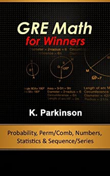 GRE Math for Winners - Probability, Permutation/Combination, Numbers, Statistics, Sequence & Series (English Edition) di [Parkinson, K]