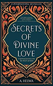 Secrets of Divine Love: A Spiritual Journey into the Heart of Islam (English Edition)