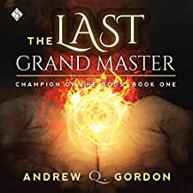 The Last Grand Master: Champion of the Gods, Book 1