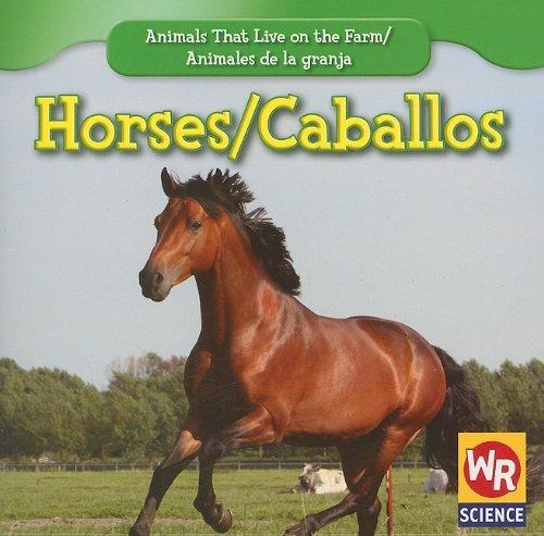 Horses/ Los Caballos (Animals That Live on the Farm/Animales Que Viven En La Granja (Second Edition))