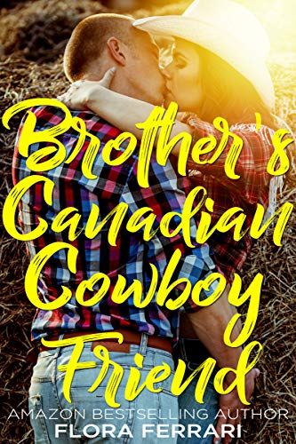 Brother's Canadian Cowboy Friend (A Man Who Knows What He Wants Book 107) (English Edition)