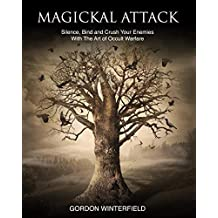 Magickal Attack: Silence, Bind and Crush Your Enemies With The Art of Occult Warfare