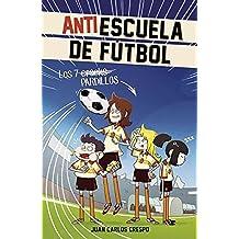 Los 7 cracks (Antiescuela de Fútbol 1) (Jóvenes lectores)