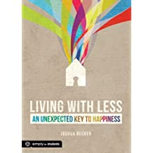 Living With Less: An Unexpected Key to Happiness (Simply for Students) by Joshua Becker (2012-08-15)