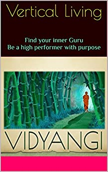 Vertical Living: Find your inner Guru, Be a high performer with purpose by [Patil, Vidyangi S.]
