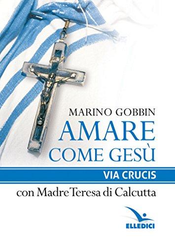 Amare come Ges. Via crucis con madre Teresa di Calcutta