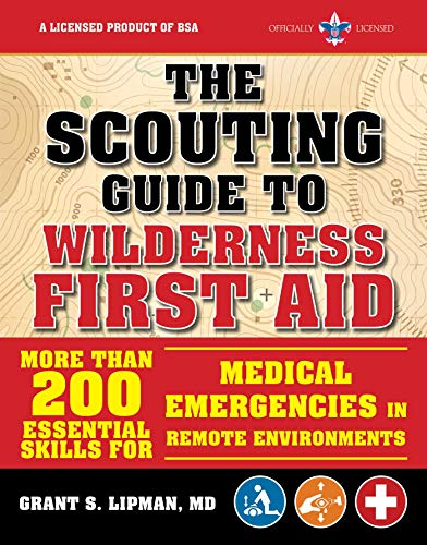 The Scouting Guide to Wilderness First Aid: An Officially-Licensed Boy Scouts of America Handbook: More than 200 Essential Skills for Medical Emergencies in Remote Environments (Handbook First Aid Wilderness)