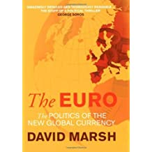 The Euro: The Politics of the New Global Currency by David Marsh (2009-02-03)