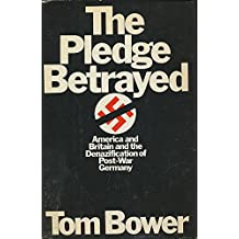 The Pledge Betrayed: America and Britain and the Denazification of Post-War Germany