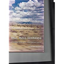 Inca, Maya, Jambalaya: Meanderings Through South, Central and North America