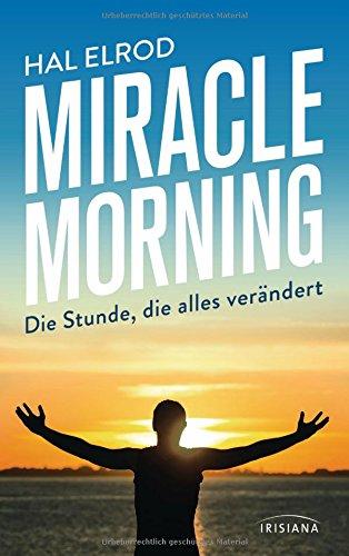 Miracle Morning: Die Stunde, die alles verändert