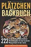 Plätzchen Backbuch: Die 222 besten Weihnachtsplätzchen und Weihnachtskekse für eine bezaubernde Weihnachtszeit mit der Familie inkl. 20 Kaffee Rezepte