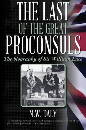 The Last of the Great Proconsuls: The biography of Sir William Luce by M. W. Daly (2014-10-21)