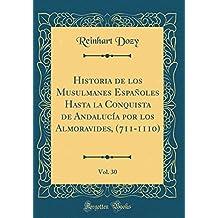 Historia de los Musulmanes Españoles Hasta la Conquista de Andalucía por los Almoravides, (711-1110), Vol. 30 (Classic Reprint)