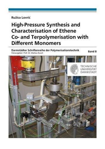 High-Pressure Synthesis and Characterisation of Ethene Co- and Terpolymerisation with Different Monomers (Darmstädter Schriftenreihe der Polymerisationstechnik, Band 8)