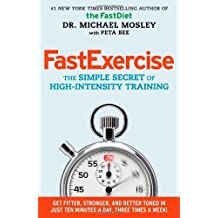 FastExercise: The Simple Secret of High-Intensity Training by Mosley, Michael (2014) Hardcover