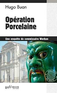 Opération Porcelaine par Hugo Buan