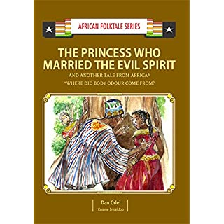 The Princess Who Married the Evil Spirit and Another Tale from Africa: Nigerian and Ghanaian Folktale (African Folktale Series (AFS) Book 11)