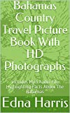 Bahamas Country Travel Picture Book With HD Photographs: Includes Mp3 Audio File Highlighting Facts About The Bahamas (English Edition)