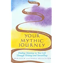 Your Mythic Journey: Finding Meaning in Your Life Through Writing and Storytelling (Inner Work Book) by Sam Keen (1989-09-01)