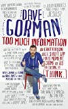 Too Much Information: Or: Can Everyone Just Shut Up for a Moment, Some of Us Are Trying to Think by Dave Gorman (2014-09-04)